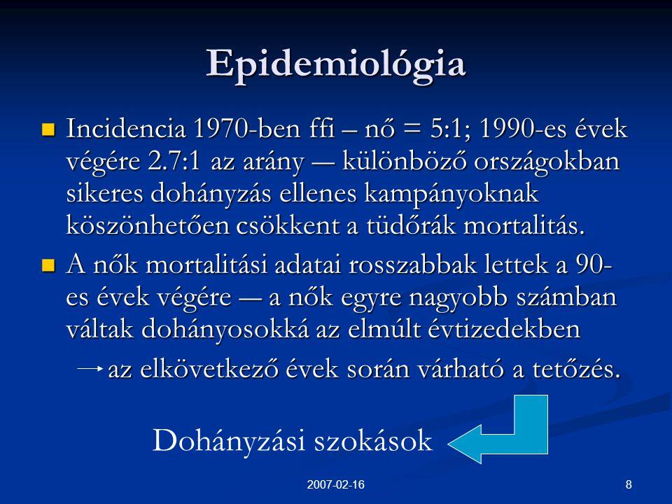 82007-02-16 Epidemiológia  Incidencia 1970-ben ffi – nő = 5:1; 1990-es évek végére 2.7:1 az arány ― különböző országokban sikeres dohányzás ellenes kampányoknak köszönhetően csökkent a tüdőrák mortalitás.