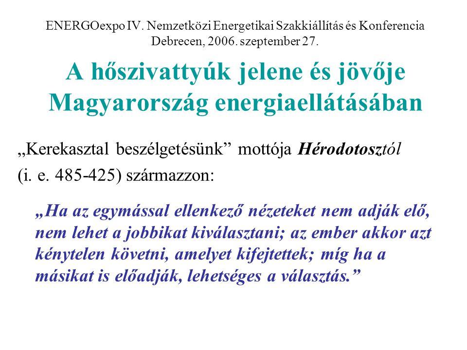 ENERGOexpo IV. Nemzetközi Energetikai Szakkiállítás és Konferencia Debrecen, 2006. szeptember 27. A hőszivattyúk jelene és jövője Magyarország energia