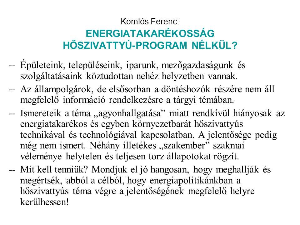 Komlós Ferenc: ENERGIATAKARÉKOSSÁG HŐSZIVATTYÚ-PROGRAM NÉLKÜL? -- Épületeink, településeink, iparunk, mezőgazdaságunk és szolgáltatásaink köztudottan