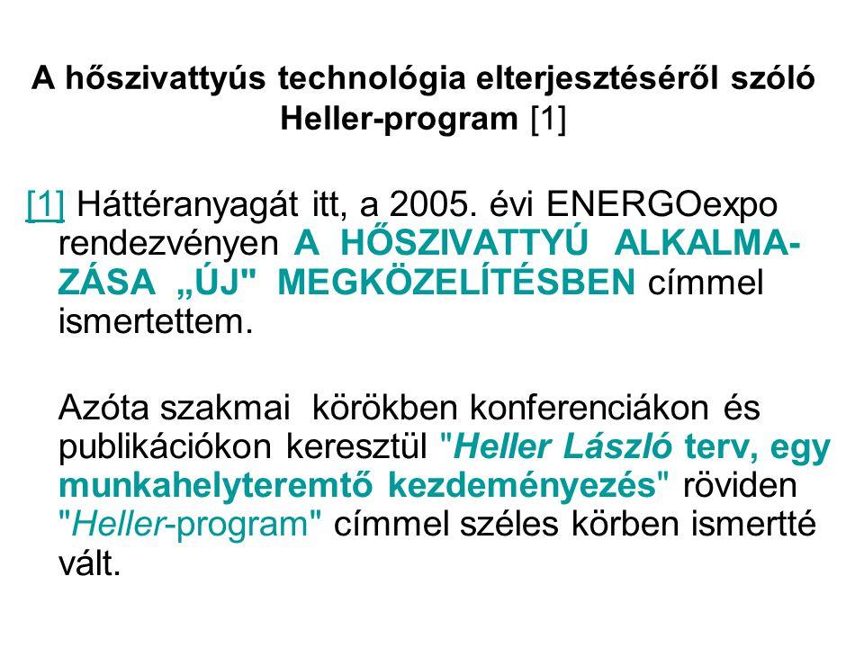 A hőszivattyús technológia elterjesztéséről szóló Heller-program [1] [1][1] Háttéranyagát itt, a 2005. évi ENERGOexpo rendezvényen A HŐSZIVATTYÚ ALKAL
