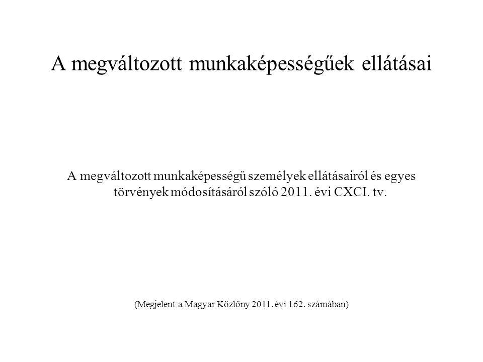 Visszatekintés 2011.12.31-ig az egészségkárosodott személyek az alábbi ellátásokat vehették igénybe •I., II.