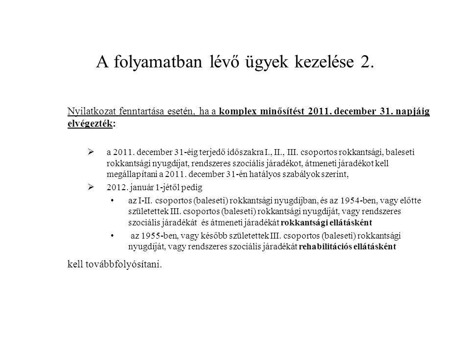 A folyamatban lévő ügyek kezelése 3.Nyilatkozat fenntartása esetén, ha a komplex minősítést 2011.