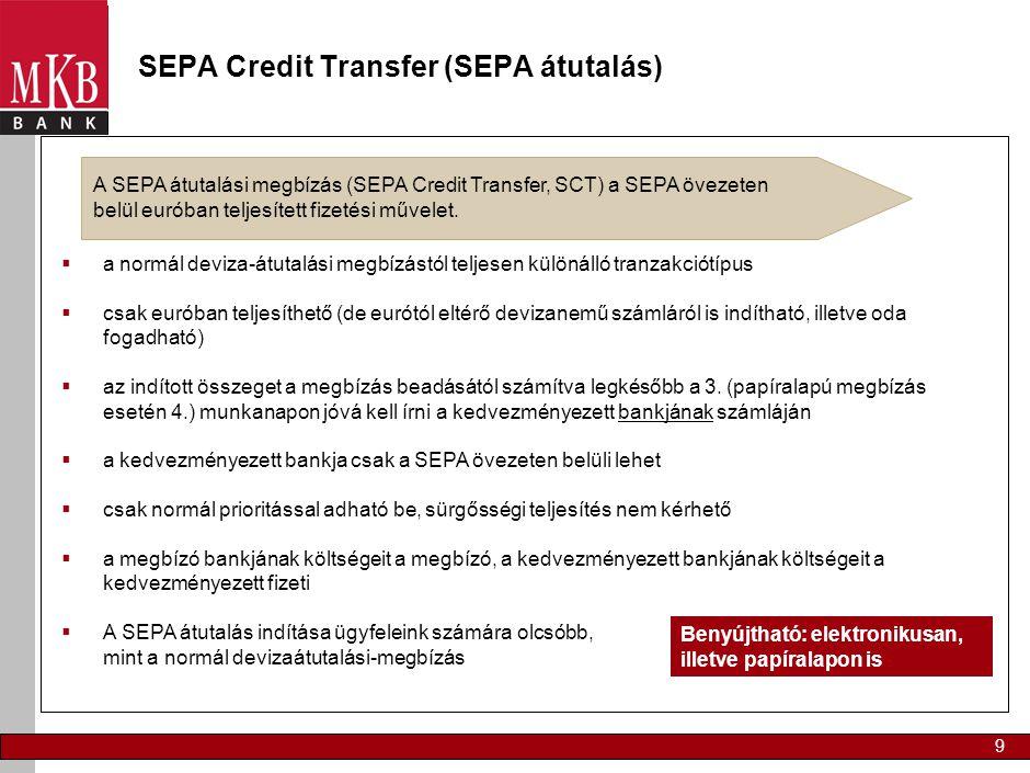 9 SEPA Credit Transfer (SEPA átutalás) A SEPA átutalási megbízás (SEPA Credit Transfer, SCT) a SEPA övezeten belül euróban teljesített fizetési művele