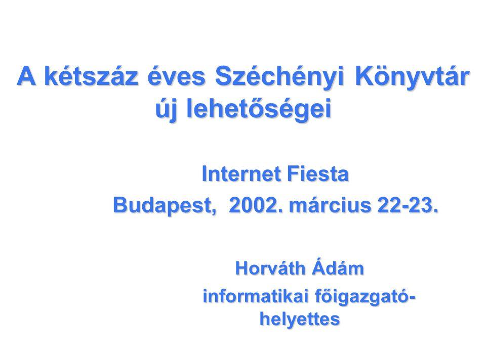 A kétszáz éves Széchényi Könyvtár új lehetőségei Internet Fiesta Budapest, 2002.