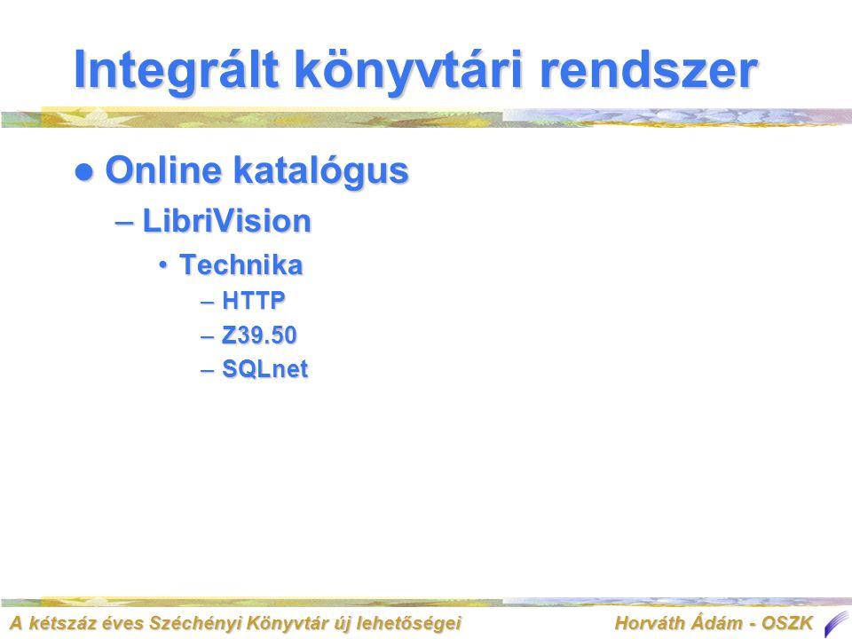 A kétszáz éves Széchényi Könyvtár új lehetőségei Horváth Ádám - OSZK  Online katalógus –LibriVision •Technika –HTTP –Z39.50 –SQLnet Integrált könyvtári rendszer