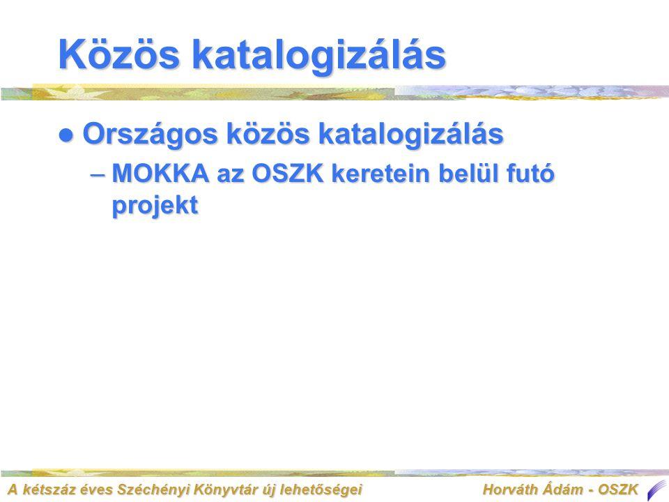 A kétszáz éves Széchényi Könyvtár új lehetőségei Horváth Ádám - OSZK Közös katalogizálás  Országos közös katalogizálás –MOKKA az OSZK keretein belül futó projekt
