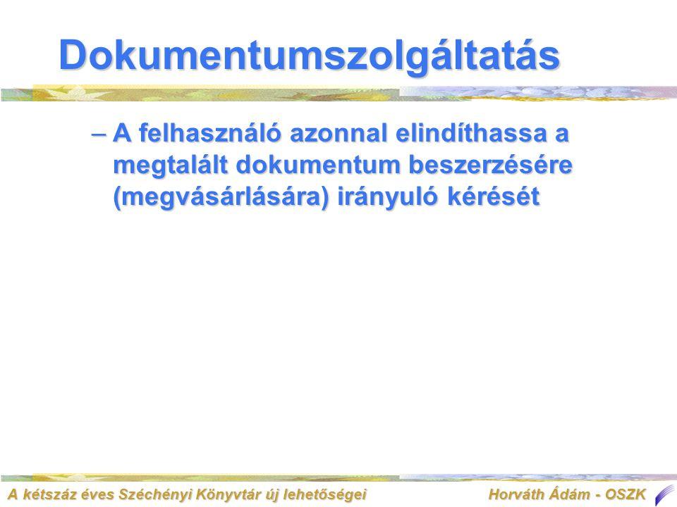 A kétszáz éves Széchényi Könyvtár új lehetőségei Horváth Ádám - OSZK –A felhasználó azonnal elindíthassa a megtalált dokumentum beszerzésére (megvásárlására) irányuló kérését Dokumentumszolgáltatás