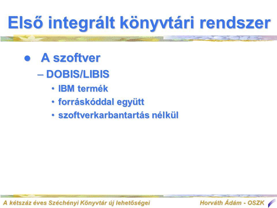 A kétszáz éves Széchényi Könyvtár új lehetőségei Horváth Ádám - OSZK  A szoftver –DOBIS/LIBIS •IBM termék •forráskóddal együtt •szoftverkarbantartás nélkül Első integrált könyvtári rendszer