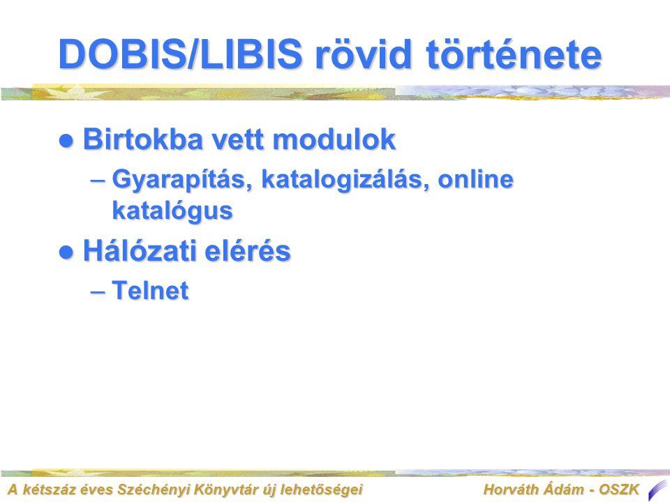 A kétszáz éves Széchényi Könyvtár új lehetőségei Horváth Ádám - OSZK DOBIS/LIBIS rövid története  Birtokba vett modulok –Gyarapítás, katalogizálás, online katalógus  Hálózati elérés –Telnet