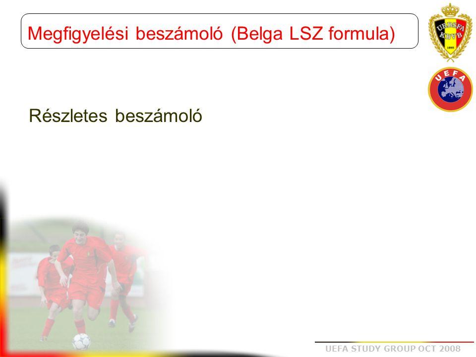 UEFA STUDY GROUP OCT 2008 A megfigyelési formula oldala: • Erős pontok: add meg a csapat legfontosabb erős pontjait • Gyenge pontok: add meg a csapat legfontosabb gyenge pontjait A megadott erős és gyenge pontokat használd fel az edzés tervezésénél Erős pontok/gyenge pontok
