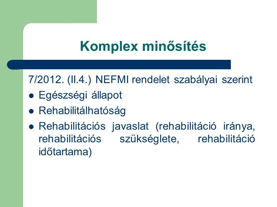 Komplex minősítés 7/2012. (II.4.) NEFMI rendelet szabályai szerint  Egészségi állapot  Rehabilitálhatóság  Rehabilitációs javaslat (rehabilitáció i