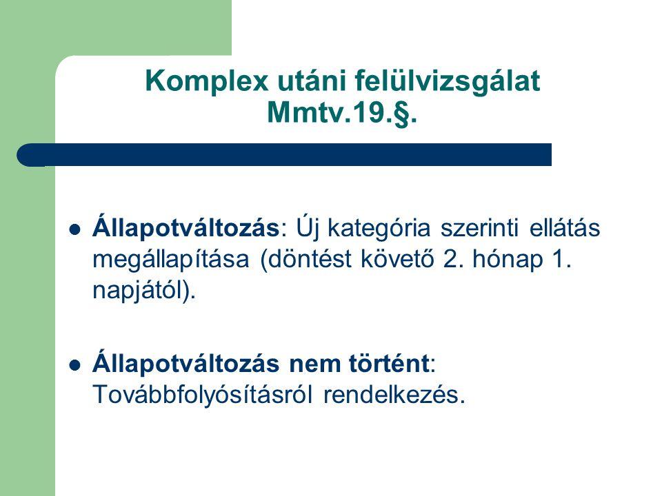 Komplex utáni felülvizsgálat Mmtv.19.§.  Állapotváltozás: Új kategória szerinti ellátás megállapítása (döntést követő 2. hónap 1. napjától).  Állapo
