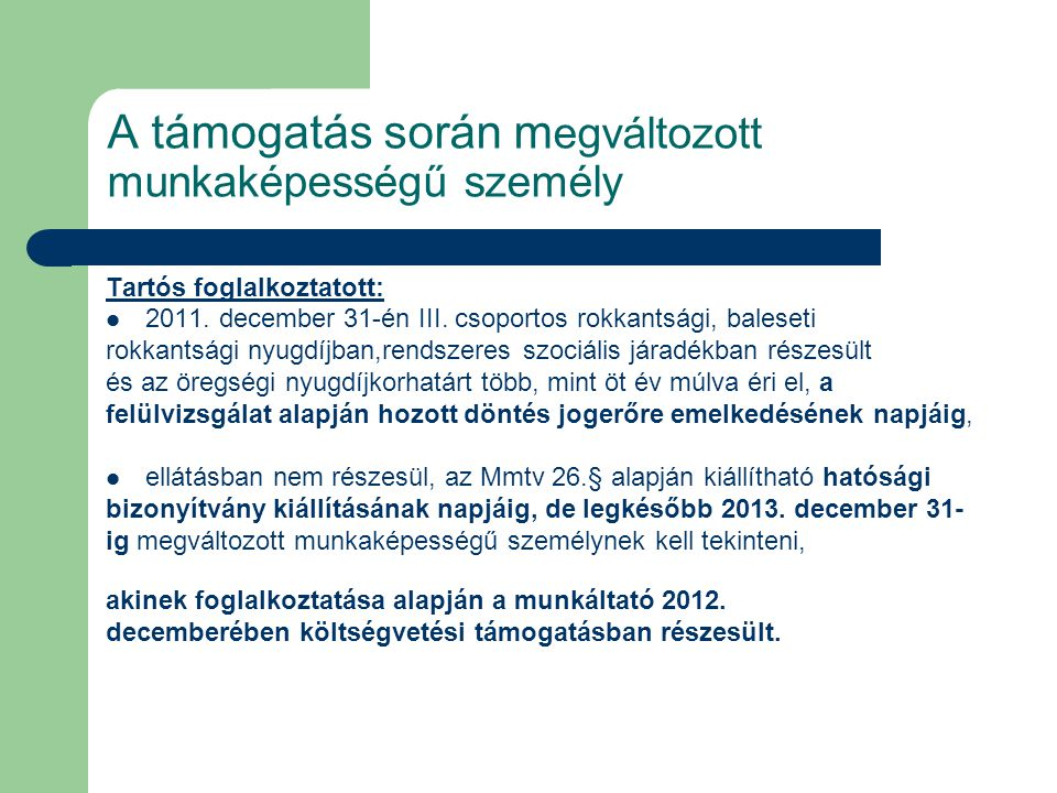 A támogatás során m egváltozott munkaképességű személy Tartós foglalkoztatott:  2011. december 31-én III. csoportos rokkantsági, baleseti rokkantsági