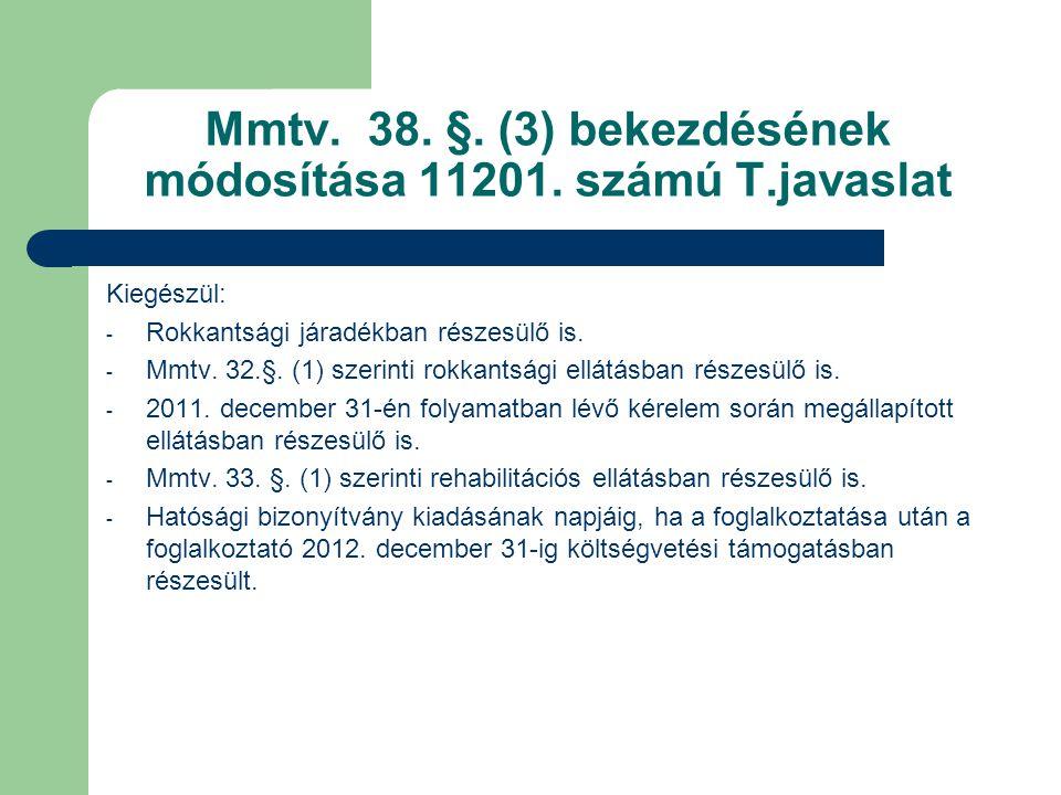 Mmtv. 38. §. (3) bekezdésének módosítása 11201. számú T.javaslat Kiegészül: - Rokkantsági járadékban részesülő is. - Mmtv. 32.§. (1) szerinti rokkants