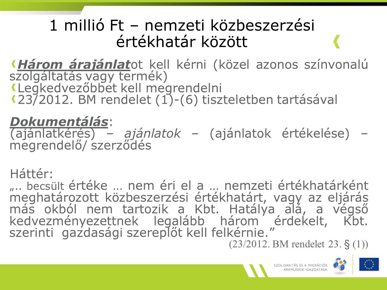 1 millió Ft – nemzeti közbeszerzési értékhatár között Három árajánlatot kell kérni (közel azonos színvonalú szolgáltatás vagy termék) Legkedvezőbbet kell megrendelni 23/2012.