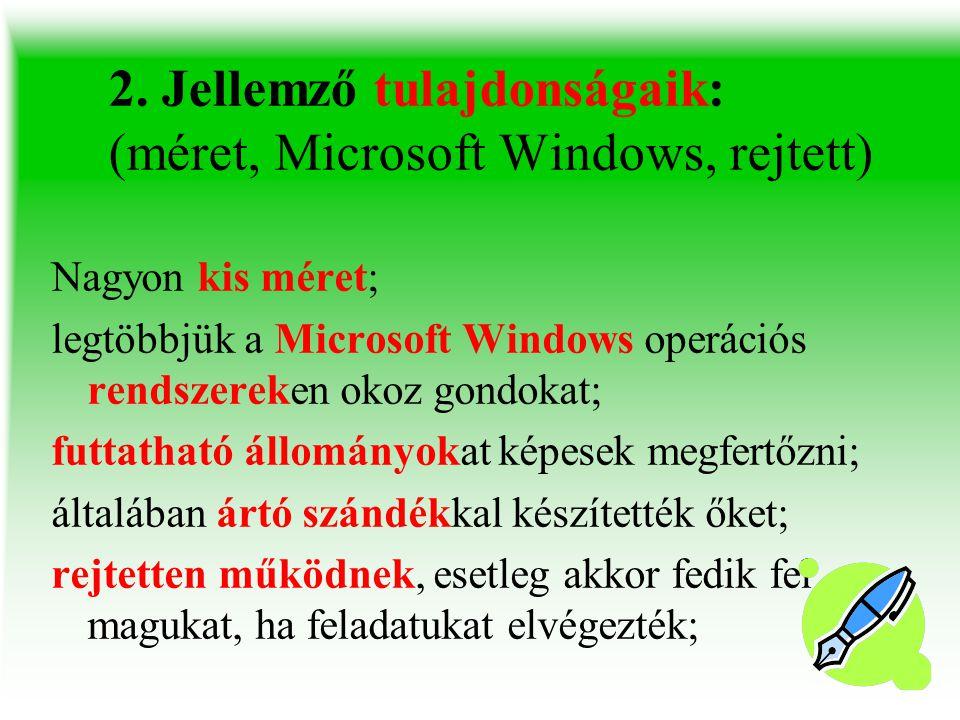 2. Jellemző tulajdonságaik: (méret, Microsoft Windows, rejtett) Nagyon kis méret; legtöbbjük a Microsoft Windows operációs rendszereken okoz gondokat;