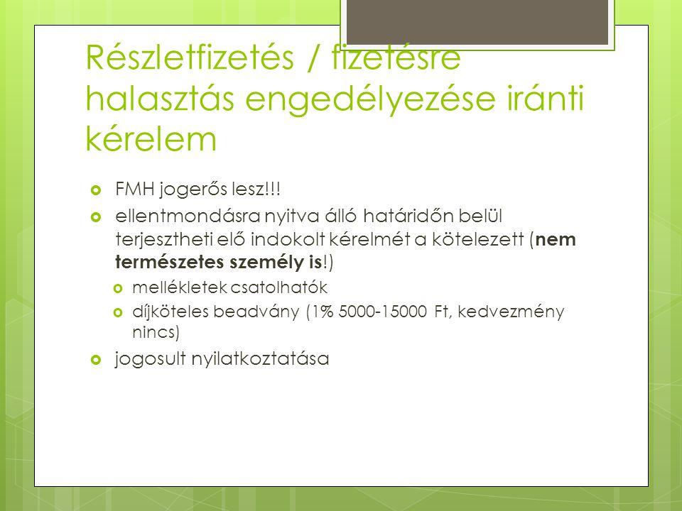 Részletfizetés / fizetésre halasztás engedélyezése iránti kérelem  FMH jogerős lesz!!.