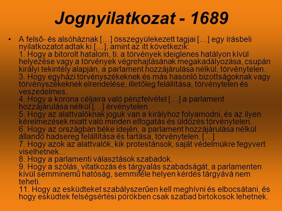 Jognyilatkozat - 1689 •A felső- és alsóháznak […] összegyülekezett tagjai […] egy írásbeli nyilatkozatot adtak ki […], amint az itt következik: 1. Hog