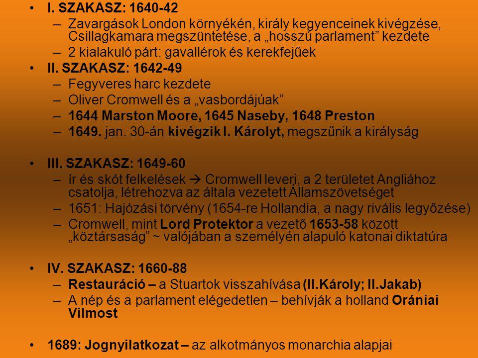 """•I. SZAKASZ: 1640-42 –Zavargások London környékén, király kegyenceinek kivégzése, Csillagkamara megszüntetése, a """"hosszú parlament"""" kezdete –2 kialaku"""