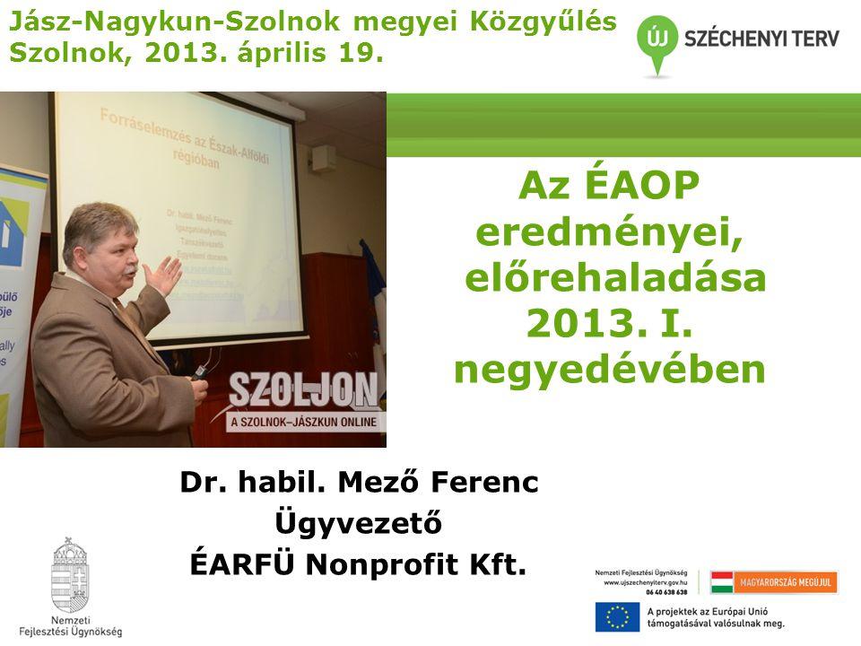 Az ÉAOP eredményei, előrehaladása 2013. I. negyedévében Dr.