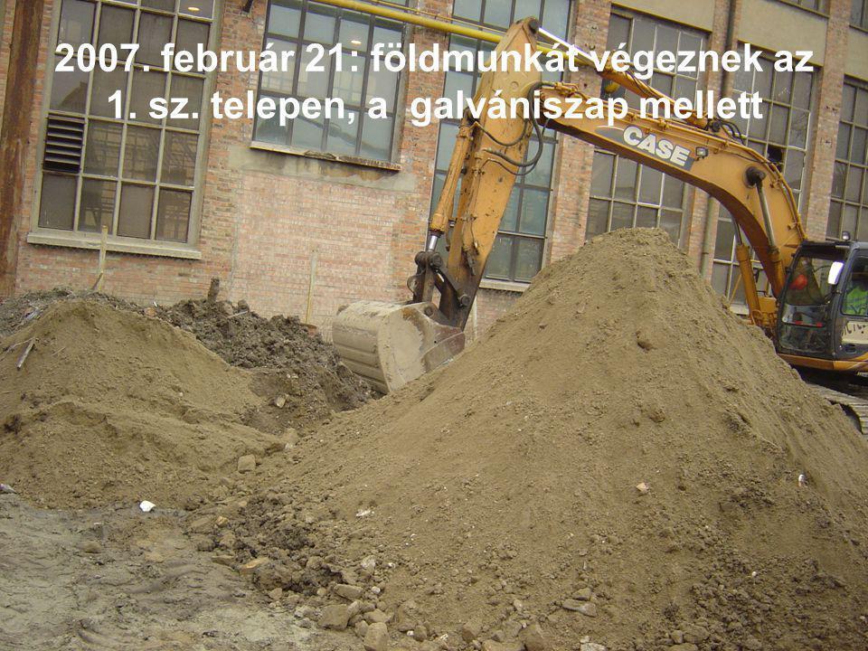 2007. február 21: földmunkát végeznek az 1. sz. telepen, a galvániszap mellett