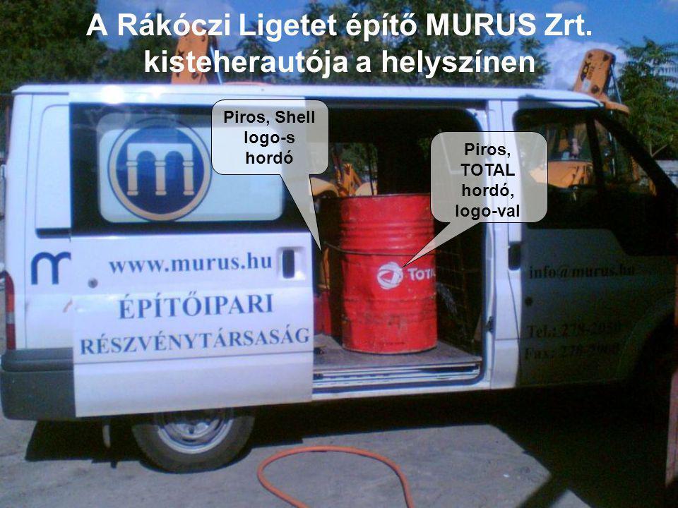 A Rákóczi Ligetet építő MURUS Zrt. kisteherautója a helyszínen Piros, Shell logo-s hordó Piros, TOTAL hordó, logo-val