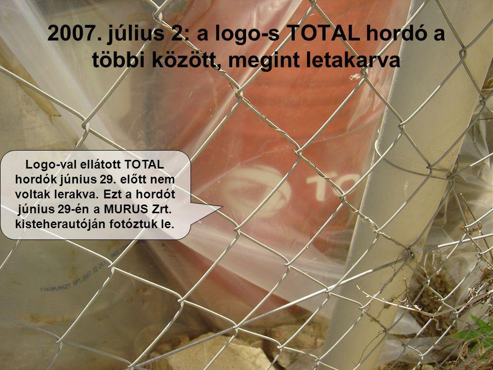 2007. július 2: a logo-s TOTAL hordó a többi között, megint letakarva Logo-val ellátott TOTAL hordók június 29. előtt nem voltak lerakva. Ezt a hordót