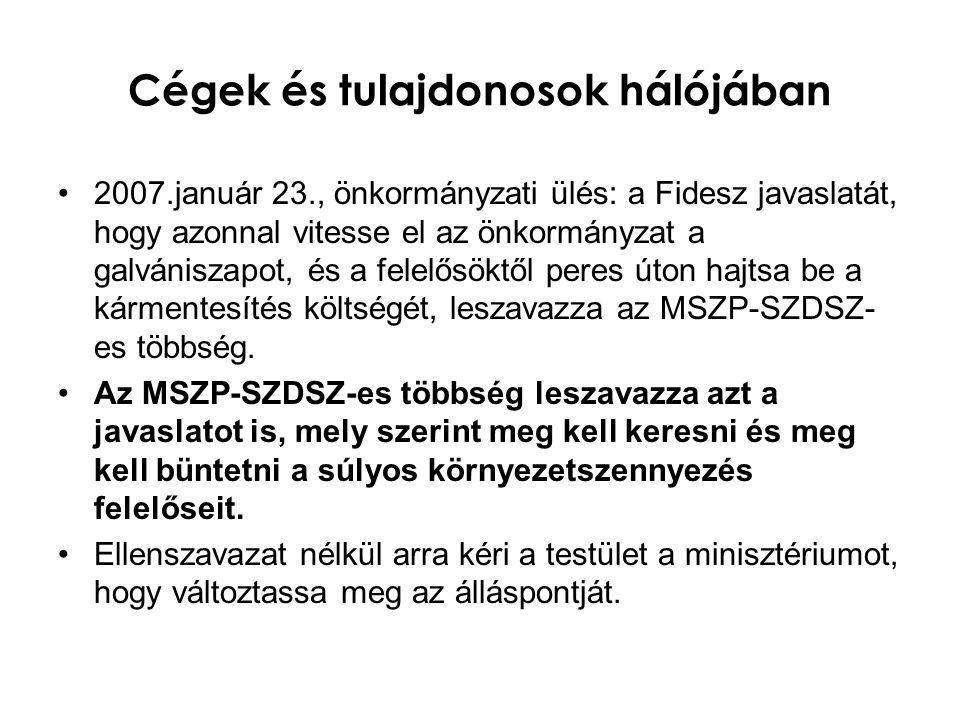 Cégek és tulajdonosok hálójában •2007.január 23., önkormányzati ülés: a Fidesz javaslatát, hogy azonnal vitesse el az önkormányzat a galvániszapot, és