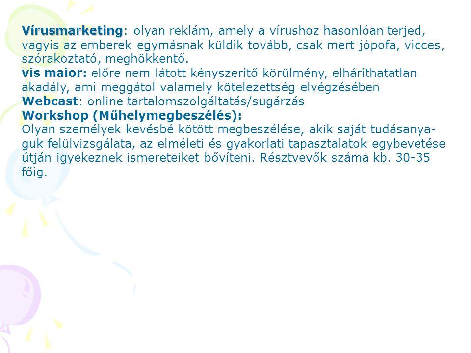 Vírusmarketing Vírusmarketing: olyan reklám, amely a vírushoz hasonlóan terjed, vagyis az emberek egymásnak küldik tovább, csak mert jópofa, vicces, s