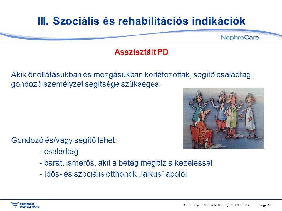 III. Szociális és rehabilitációs indikációk Asszisztált PD Akik önellátásukban és mozgásukban korlátozottak, segítő családtag, gondozó személyzet segí