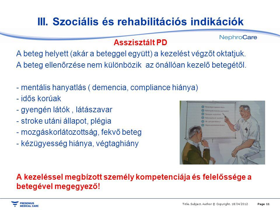 III. Szociális és rehabilitációs indikációk Asszisztált PD A beteg helyett (akár a beteggel együtt) a kezelést végzőt oktatjuk. A beteg ellenőrzése ne