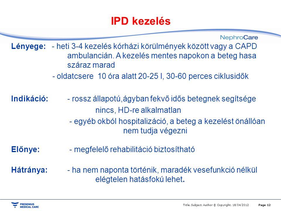 IPD kezelés Lényege: - heti 3-4 kezelés kórházi körülmények között vagy a CAPD ambulancián. A kezelés mentes napokon a beteg hasa száraz marad - oldat