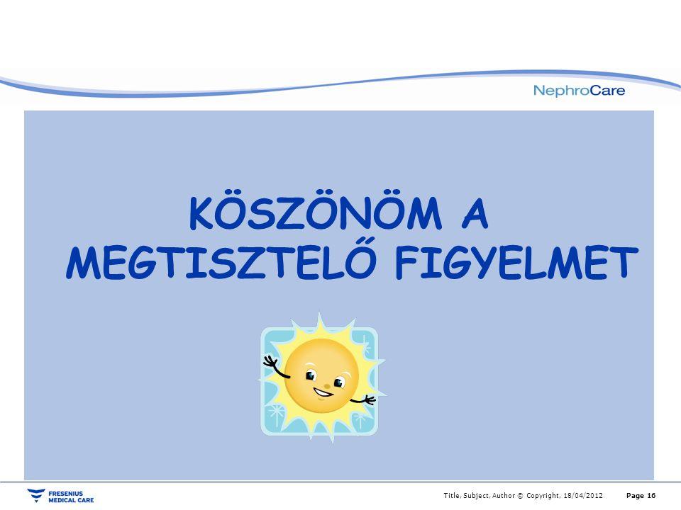 Page 16Title, Subject, Author © Copyright, 18/04/2012 KÖSZÖNÖM A MEGTISZTELŐ FIGYELMET