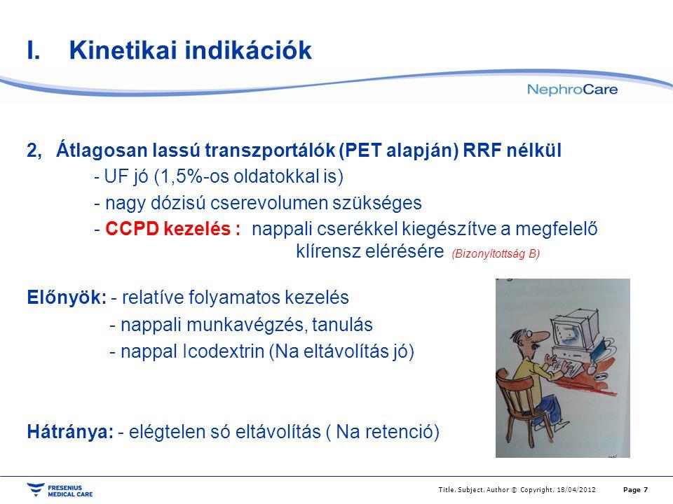I.Kinetikai indikációk 2,Átlagosan lassú transzportálók (PET alapján) RRF nélkül - UF jó (1,5%-os oldatokkal is) - nagy dózisú cserevolumen szükséges