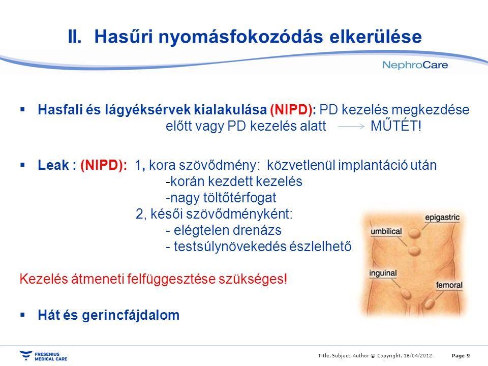 II. Hasűri nyomásfokozódás elkerülése  Hasfali és lágyéksérvek kialakulása (NIPD): PD kezelés megkezdése előtt vagy PD kezelés alatt MŰTÉT!  Leak :
