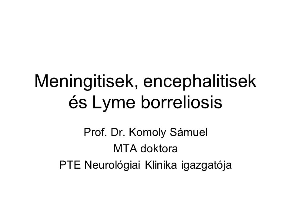 Meningitisek, encephalitisek és Lyme borreliosis Prof.
