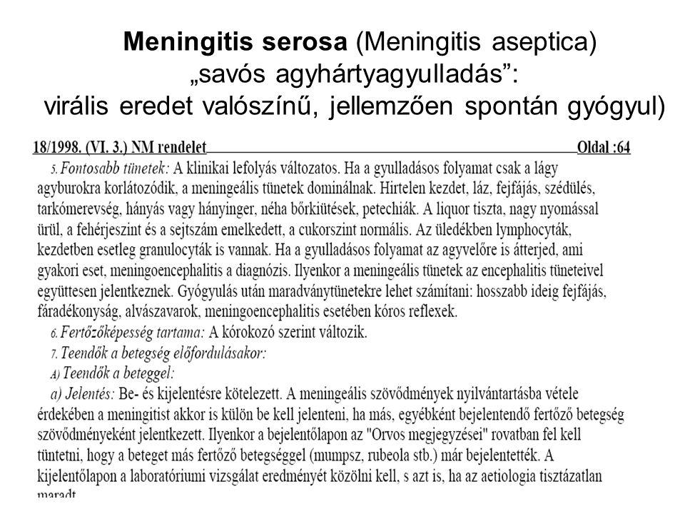 """Meningitis serosa (Meningitis aseptica) """"savós agyhártyagyulladás : virális eredet valószínű, jellemzően spontán gyógyul)"""