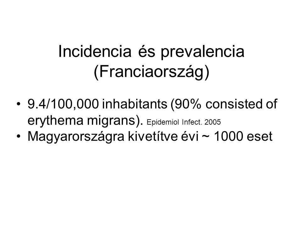 Incidencia és prevalencia (Franciaország) •9.4/100,000 inhabitants (90% consisted of erythema migrans).