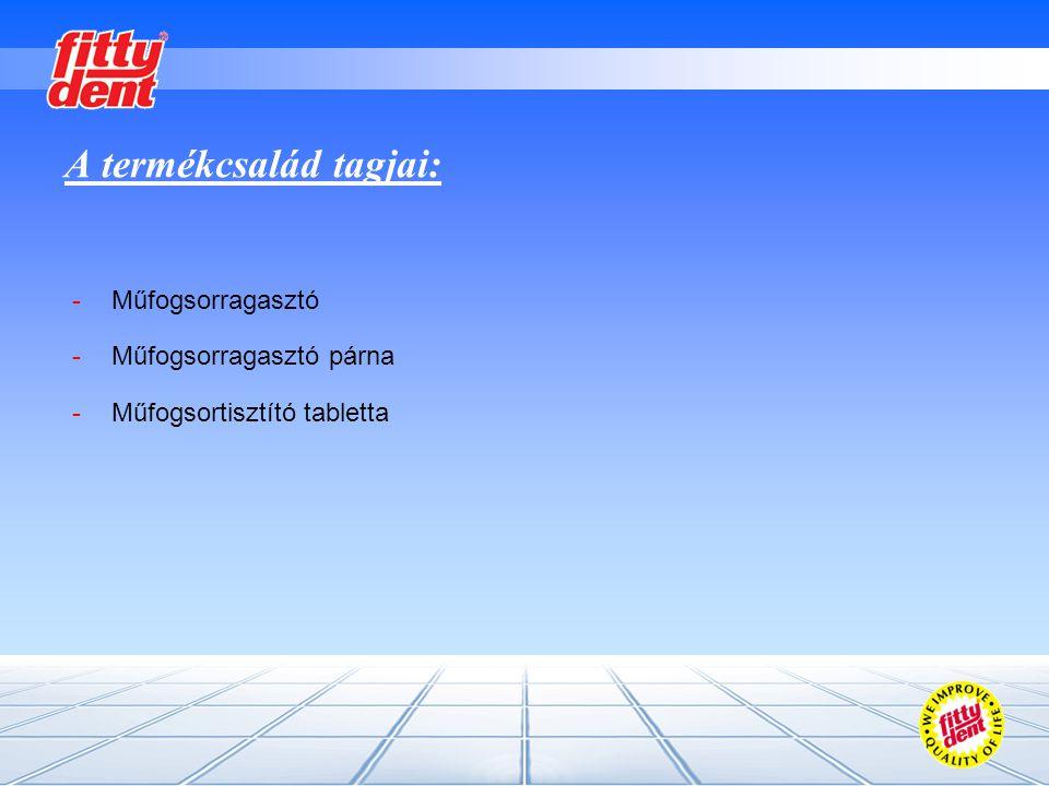 A termékcsalád tagjai: -Műfogsorragasztó -Műfogsorragasztó párna -Műfogsortisztító tabletta