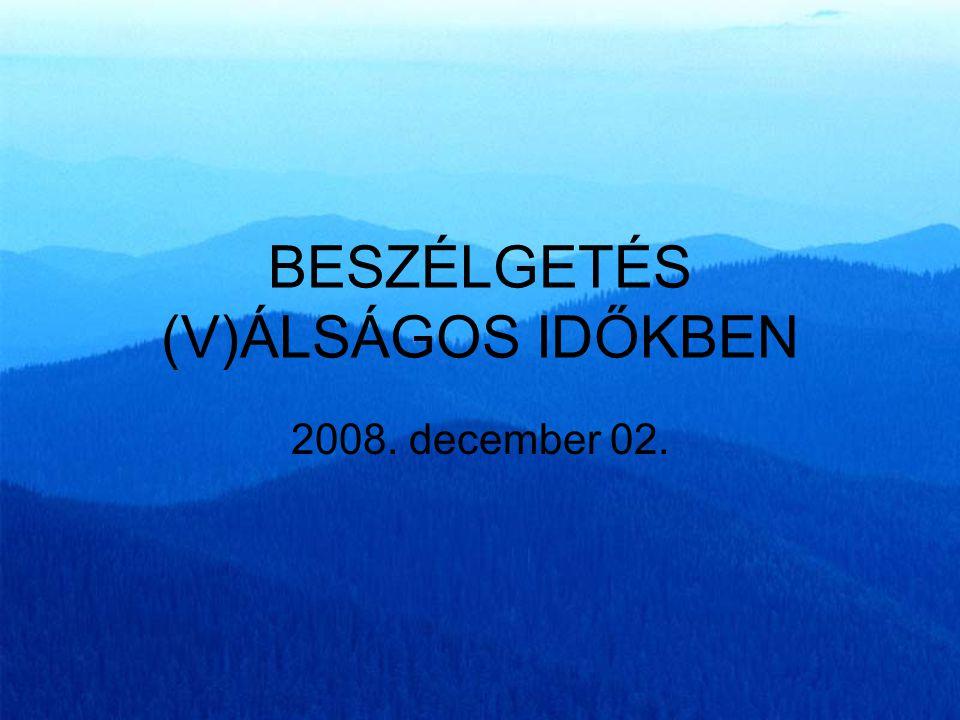 BESZÉLGETÉS (V)ÁLSÁGOS IDŐKBEN 2008. december 02.