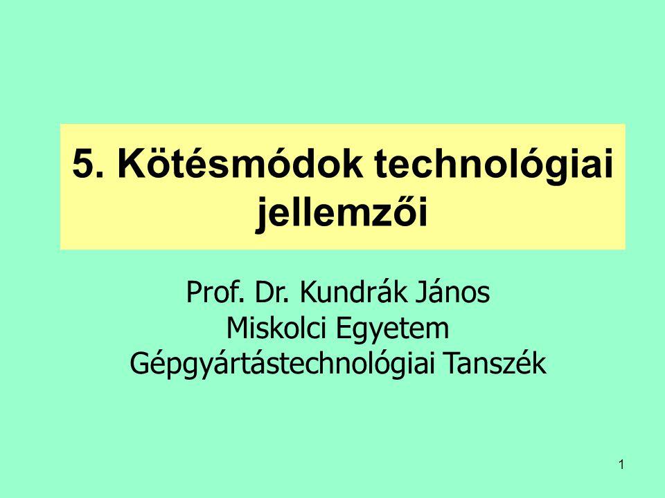1 5. Kötésmódok technológiai jellemzői Prof. Dr. Kundrák János Miskolci Egyetem Gépgyártástechnológiai Tanszék