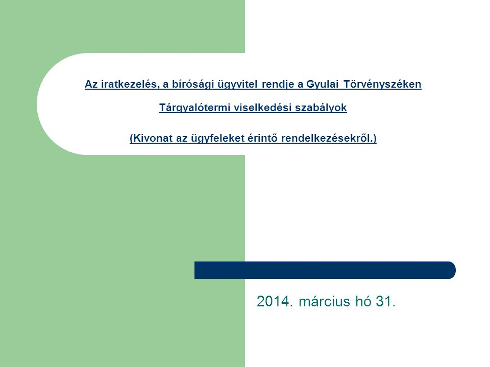 Az iratkezelés, a bírósági ügyvitel rendje a Gyulai Törvényszéken Tárgyalótermi viselkedési szabályok (Kivonat az ügyfeleket érintő rendelkezésekről.) 2014.