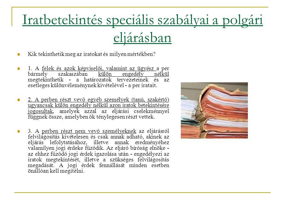 Iratbetekintés speciális szabályai a polgári eljárásban  Kik tekinthetik meg az iratokat és milyen mértékben?  1. A felek és azok képviselői, valami