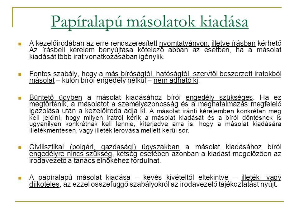Papíralapú másolatok kiadása  A kezelőirodában az erre rendszeresített nyomtatványon, illetve írásban kérhető Az írásbeli kérelem benyújtása kötelező