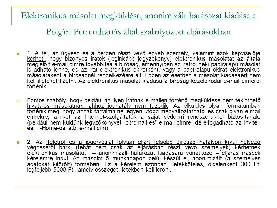 Elektronikus másolat megküldése, anonimizált határozat kiadása a Polgári Perrendtartás által szabályozott eljárásokban  1. A fél, az ügyész és a perb