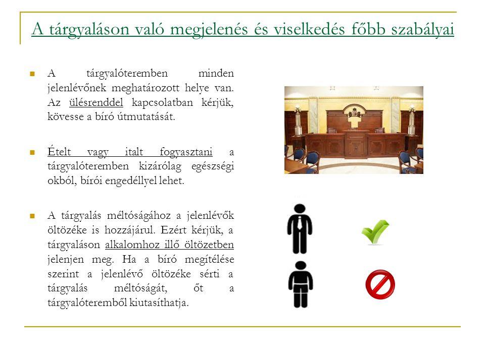 A tárgyaláson való megjelenés és viselkedés főbb szabályai  A tárgyalóteremben minden jelenlévőnek meghatározott helye van. Az ülésrenddel kapcsolatb