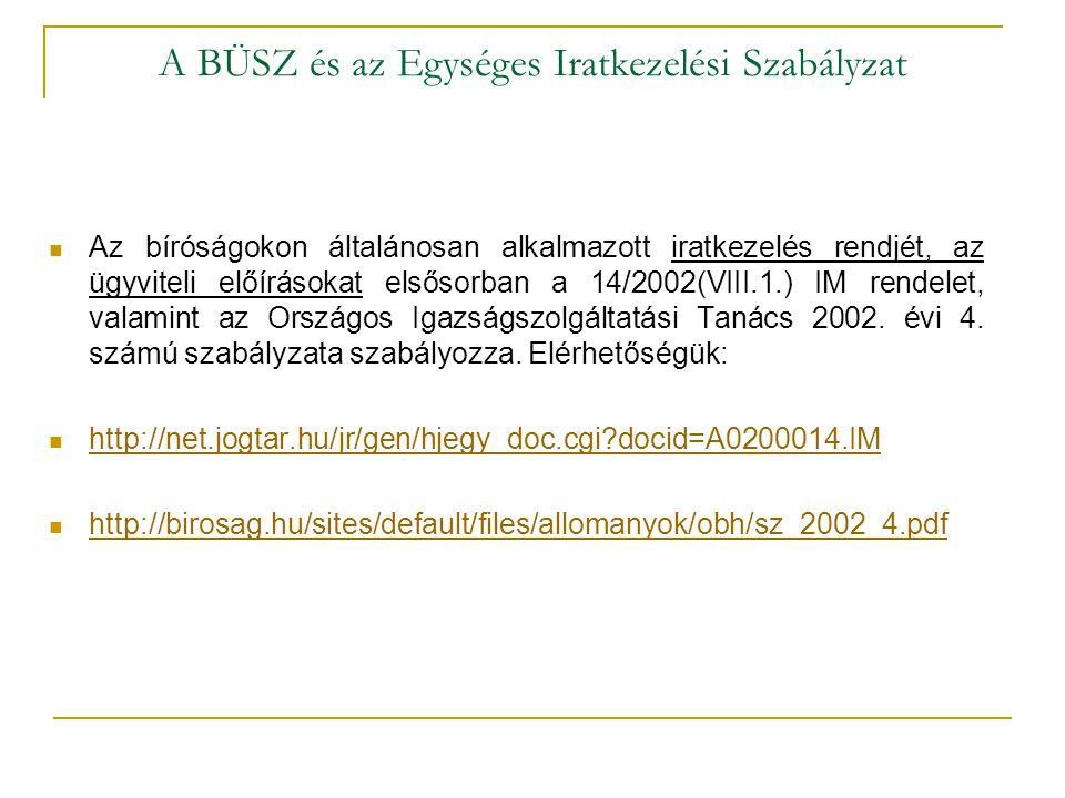 A BÜSZ és az Egységes Iratkezelési Szabályzat  Az bíróságokon általánosan alkalmazott iratkezelés rendjét, az ügyviteli előírásokat elsősorban a 14/2