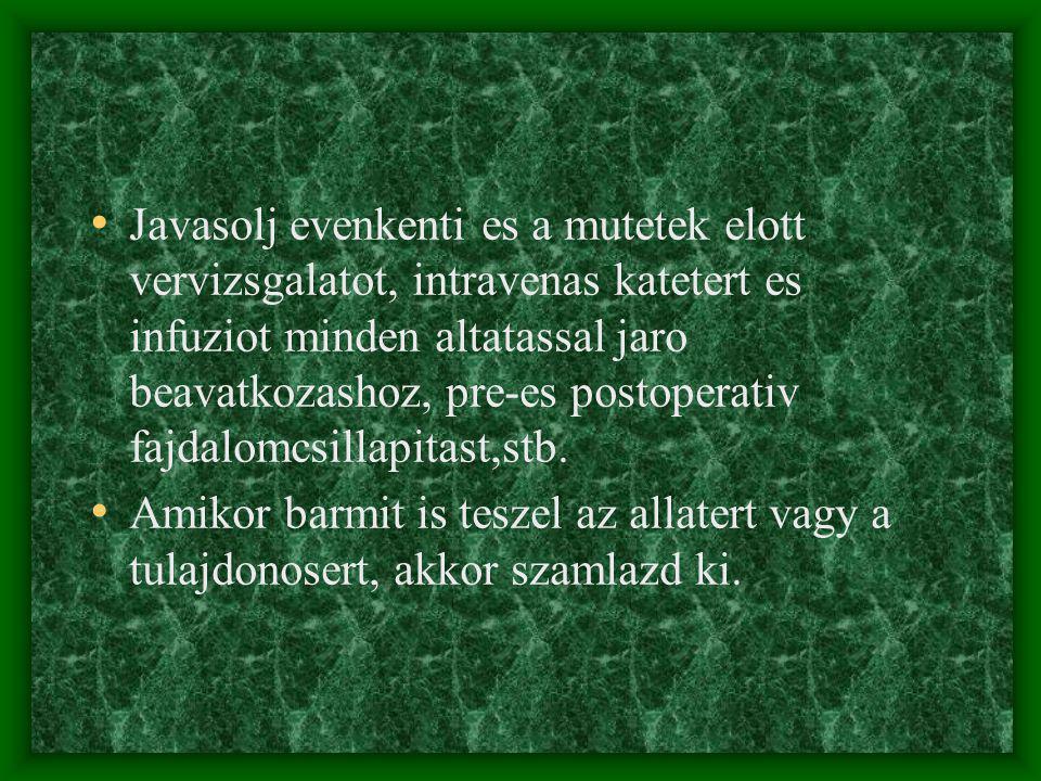 • Javasolj evenkenti es a mutetek elott vervizsgalatot, intravenas katetert es infuziot minden altatassal jaro beavatkozashoz, pre-es postoperativ fajdalomcsillapitast,stb.