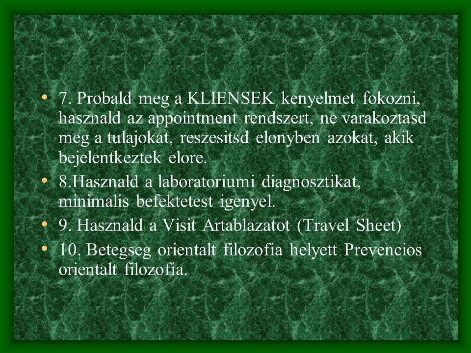 • 7. Probald meg a KLIENSEK kenyelmet fokozni, hasznald az appointment rendszert, ne varakoztasd meg a tulajokat, reszesitsd elonyben azokat, akik bej