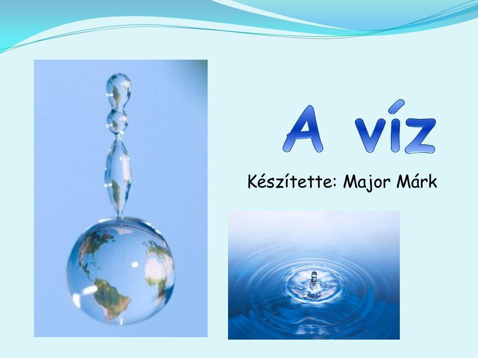 Előfordulása a Földön  A víz a Föld felületén megtalálható egyik leggyakoribb anyag, a földi élet alapja.